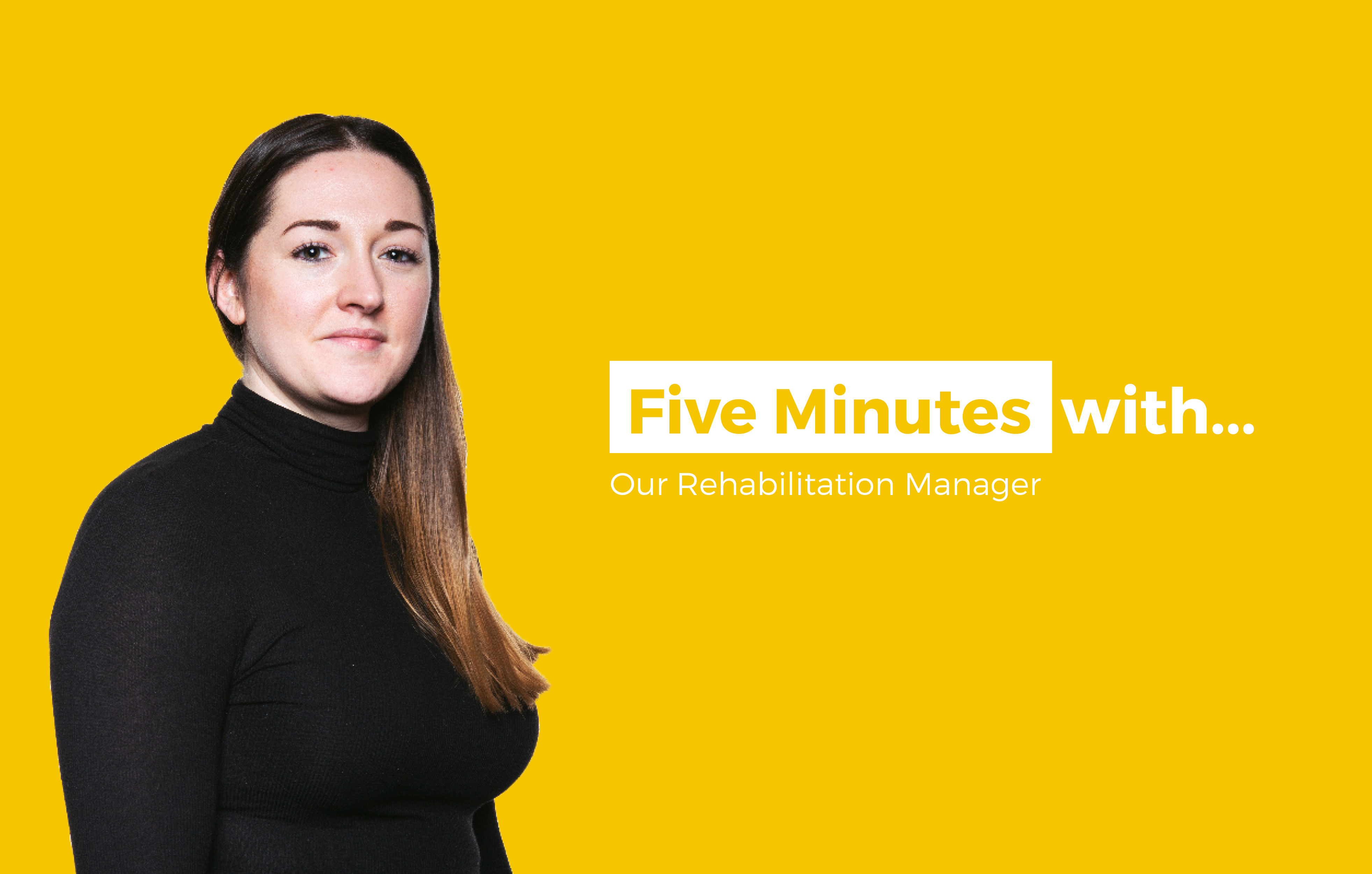 5 minutes with... Amanda Schofield, Rehabilitation Manager