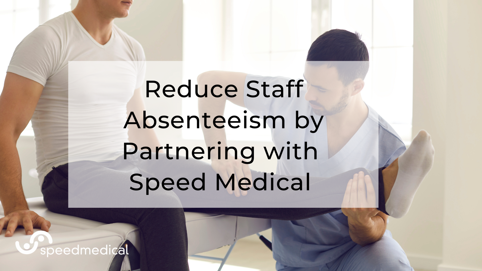 Reduce Staff Absenteeism by Partnering with Speed Medical